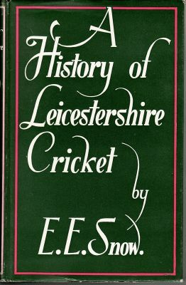Snow, E.E.:  A History of Leicestershire Cricket