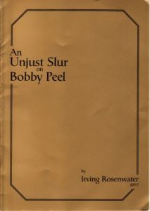 Rosenwater, I: An Unjust Slur on Bobby Peel