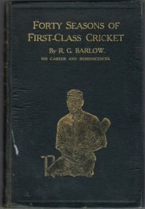 Barlow RG - Forty Seasons of First-Class Cricket His Career and Reminiscences