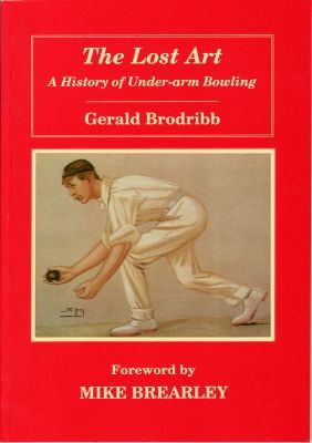 Brodribb, G: The Lost Art, A History of Under-arm Bowling