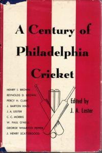 Lester, JA (Ed): Century of Philadelphia Cricket, A