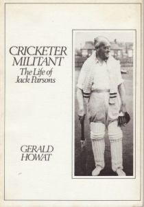 Howat, G: Cricketer Militant - The Life of Jack Parsons