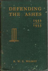 Wilmot R.W.E:  Defending the Ashes 1932-33