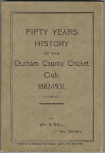 BELL WMR - Fifty Years History of the Durham County Cricket Club 1882-1931