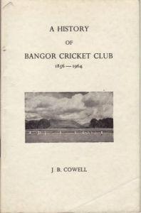 Cowell, JB: A History of Bangor Cricket Club 1856-1964