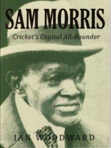 Woodward, I:  Sam Morris, Cricket's Capital all-Rounder