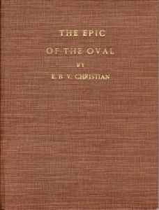 Christian, E.B.V: The Epic of the Oval